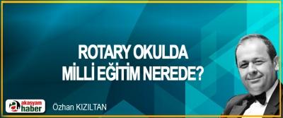 Rotary Okulda Milli Eğitim Nerede?