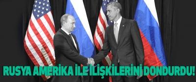 Rusya amerika ile ilişkilerini dondurdu!