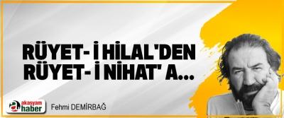 Rüyet- i Hilal'den rüyet- i Nihat' a...