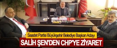 Saadet Partisi Büyükşehir Belediye Başkan Adayı Salih Şen'den CHP'ye Ziyaret