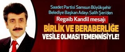 Saadet Partisi Samsun Büyükşehir Belediye Başkan Adayı Salih Şen Regaib Kandil mesajı