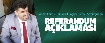 Saadet Partisi Samsun İl Başkanı Temel Armutçu'dan Referandum Açıklaması