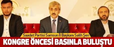 Saadet Partisi Samsun İl Başkanı Salih Şen Kongre Öncesi Basınla Buluştu