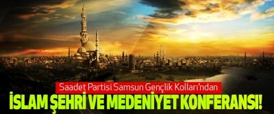 Saadet Partisi Samsun Gençlik Kolları'ndan İslam şehri ve medeniyet konferansı!