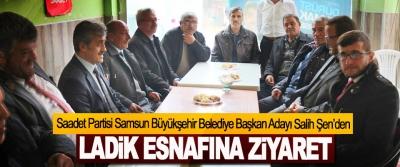 Saadet Partisi Samsun Büyükşehir Belediye Başkan Adayı  Salih Şen'den Ladik Esnafına Ziyaret