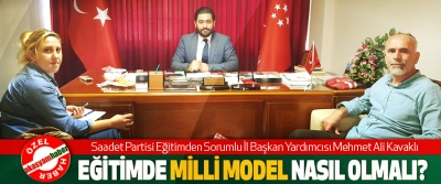 Saadet Partisi Samsun İl Başkan Yardımcısı Mehmet Ali Kavaklı: Eğitimde milli model nasıl olmalı?