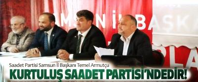 Saadet Partisi Samsun İl Başkanı Temel Armutçu: Kurtuluş saadet partisi'ndedir!