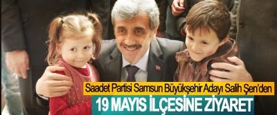 Saadet Partisi Samsun Büyükşehir Adayı Salih Şen'den 19 Mayıs İlçesine Ziyaret