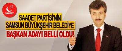 Saadet Partisi'nin Samsun büyükşehir belediye başkan adayı belli oldu!