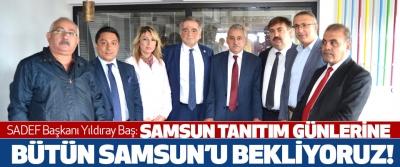SADEF Başkanı Yıldıray Baş: Samsun tanıtım günlerine bütün Samsun'u bekliyoruz!