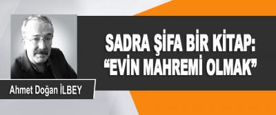 "Sadra Şifa Bir Kitap: ""Evin Mahremi Olmak"""