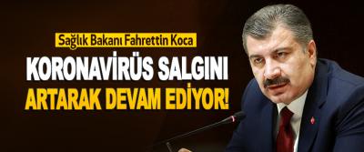 Sağlık Bakanı Fahrettin Koca Koronavirüs Salgın Artarak Devam Ediyor!