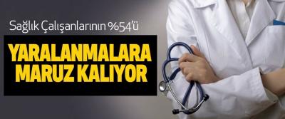 Sağlık Çalışanlarının %54'ü Yaralanmalara Maruz Kalıyor