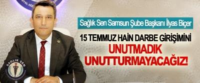 Sağlık Sen Samsun Şube Başkanı İlyas Biçer: 15 Temmuz Hain Darbe Girişimini Unutmadık Unutturmayacağız!