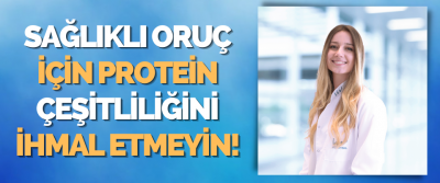 Sağlıklı Oruç İçin Protein Çeşitliliğini İhmal Etmeyin!