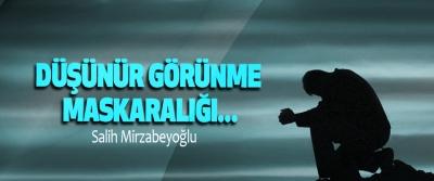 Salih Mirzabeyoğlu: Düşünür Görünme Maskaralığı...