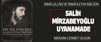 Salih Mirzabeyoğlu Uyanamadı!