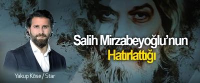 Salih Mirzabeyoğlu'nun Hatırlattığı