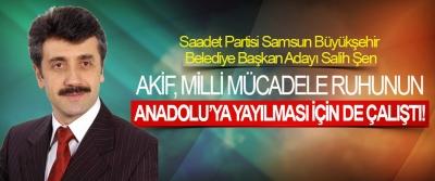 Salih Şen; Akif, milli mücadele ruhunun Anadolu'ya yayılması için de çalıştı!