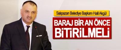 Salıpazarı Belediye Başkanı Halil Akgül; Baraj Bir An Önce Bitirilmeli