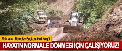 Salıpazarı Belediye Başkanı Halil Akgül: Hayatın normale dönmesi için çalışıyoruz!