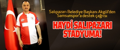 Salıpazarı Belediye Başkanı Halil Akgül'den Samsunspor'a destek çağrısı