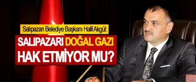 Salıpazarı Belediye Başkanı Halil Akgül: Salıpazarı Doğal Gazı Hak Etmiyor Mu?