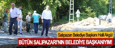 Salıpazarı Belediye Başkanı Halil Akgül: Bütün Salıpazarı'nın belediye başkanıyım!