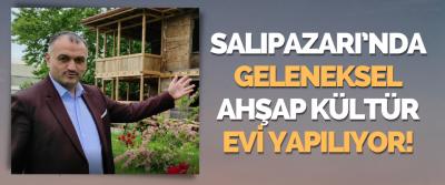 Salıpazarı'nda Geleneksel Ahşap Kültür Evi Yapılıyor!