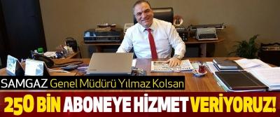 SAMGAZ Genel Müdürü Yılmaz Kolsan'dan önemli açıklamar