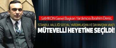 SAMKON Genel Başkan Yardımcısı İbrahim Deniz, İstanbul valiliği sosyal yardımlaşma ve dayanışma vakfı mütevelli heyetine seçildi!