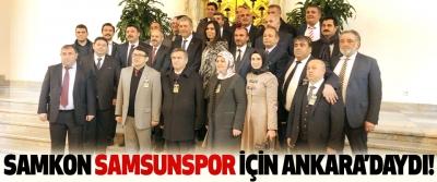 SAMKON Samsunspor İçin Ankara'daydı!