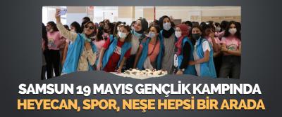 Samsun 19 Mayıs Gençlik Kampında Mutluluk, Heyecan, Spor, Neşe Hepsi Bir Arada