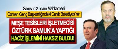 Samsun 2. İdare Mahkemesi, Osman Genç Başkanlığındaki Canik Belediyesi'nin Meşe Tesisleri İşletmecisi Öztürk Samuk'a Yaptığı Haciz İşlemini Haksız Buldu!