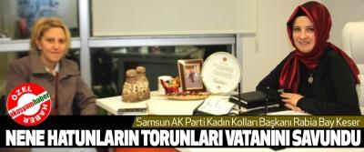 Samsun AK Parti Kadın Kolları Başkanı Rabia Bay Keser: Nene Hatunların Torunları Vatanını Savundu