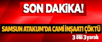 Samsun Atakum'da Cami İnşaatı Çöktü