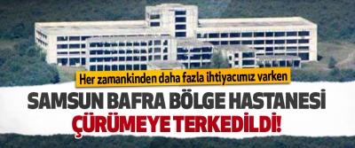 Samsun Bafra Bölge Hastanesi Çürümeye Terkedildi!