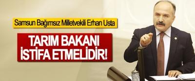 Samsun Bağımsız Milletvekili Erhan Usta: Tarım bakanı istifa etmelidir!