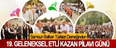 Samsun Balkan Türkleri Derneğinden 19. Geleneksel Etli Kazan Pilavı Günü