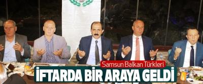 Samsun Balkan Türkleri İftarda Bir Araya Geldi