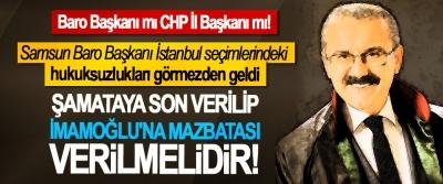Samsun Baro Başkanı İstanbul seçimlerindeki hukuksuzlukları görmezden geldi