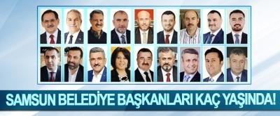 Samsun Belediye Başkanları kaç yaşında!