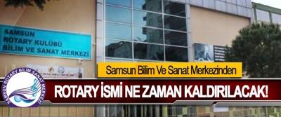 Samsun Bilim Ve Sanat Merkezinden Rotary ismi ne zaman kaldırılacak!