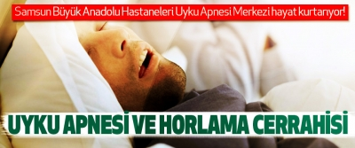 Samsun Büyük Anadolu Hastaneleri Uyku Apnesi Merkezi hayat kurtarıyor!