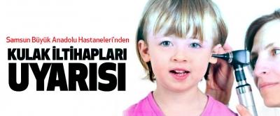 Samsun Büyük Anadolu Hastaneleri'nden Kulak Iltihapları Uyarısı