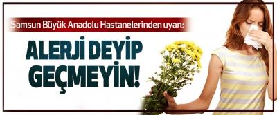 Samsun Büyük Anadolu Hastanelerinden uyarı: Alerji deyip geçmeyin!