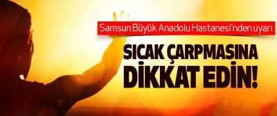 Samsun Büyük Anadolu Hastanesi'nden uyarı: Sıcak çarpmasına dikkat edin!