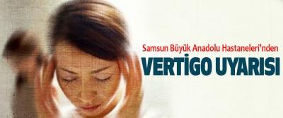 Samsun Büyük Anadolu Hastaneleri'nden Vertigo Uyarısı