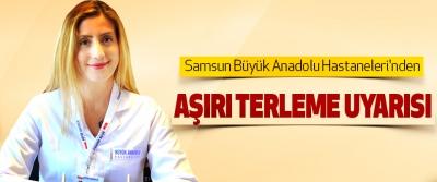 Samsun Büyük Anadolu Hastaneleri'nden Aşırı Terleme Uyarısı