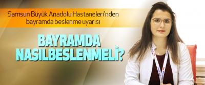 Samsun Büyük Anadolu Hastaneleri'nden bayramda beslenme uyarısı